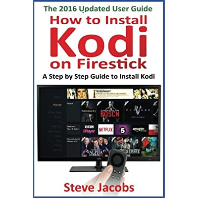 How to Install Kodi on Firestick: A Step by Step Guide to Install Kodi (expert, Amazon Prime, tips and tricks, web services, home tv, digital media,amazon echo)