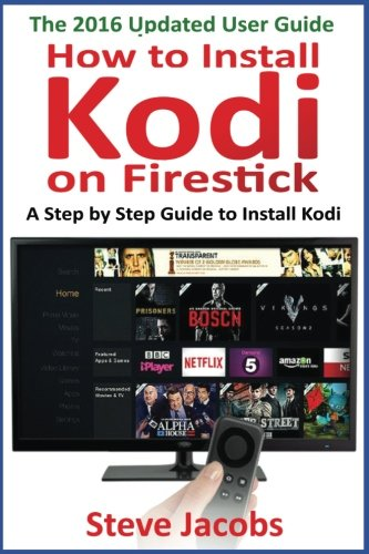 How to Install Kodi on Firestick: A Step by Step Guide to Install Kodi (expert, Amazon Prime, tips and tricks, web services, home tv, digital media,amazon echo) (user guides, internet)