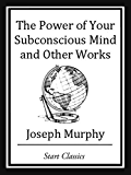 The Power of your Subconscious Mind and Other Works (English Edition)