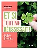 Et si tout me réussissait !: Les secrets de la loi de l'attraction (French Edition)