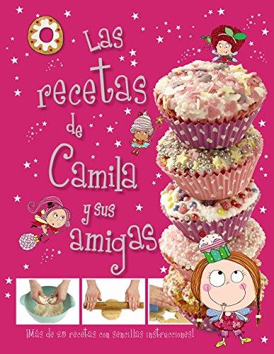 Camila, el hada de los cupcakes. Las recetas de Camila y sus amigas (Castellano - A Partir De 3 Años - Personajes - Camila, El Hada De Los Cupcakes)