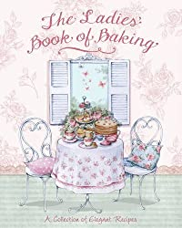 The Ladies' Book of Baking - Love Food by Love Food Editors Parragon Books (2013-05-03)