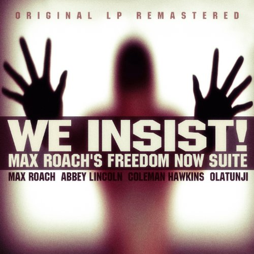 We Insist! Max Roach\'s Freedom Now Suite
