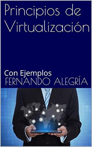 Principios de Virtualización: Con Ejemplos. 2ª Edición por Fernando Alegría