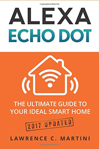 Alexa Echo Dot: The ultimate guide to your ideal smart home (Home Smart Home, Band 1) Martini Dot
