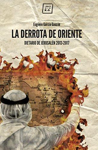 La derrota de oriente: Dietario de Jerusalén 2013-2017