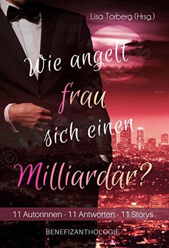 wie-angelt-frau-sich-einen-milliardr-11-autorinnen-11-antworten-11-storys-benefizanthologie-german-e