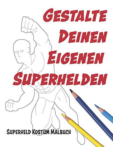 Mädchen Kostüm Muskel - Gestalte deinen eigenen Superhelden: Superheld Kostüm Malbuch