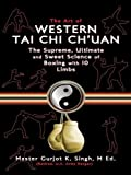 The Art of Western Tai Chi Ch'uan: The Supreme Ultimate and Sweet Science of Boxing with Ten Limbs