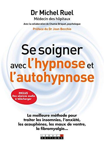 Se soigner avec l'hypnose et l'autohypnose: La meilleure méthode pour traiter les insomnies, l'anxiété, les acouphènes, les maux de ventre, la fibromyalgie... (SANTE/FORME) par Michel Ruel