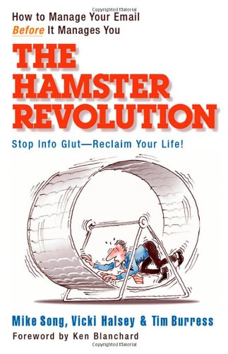 The Hamster Revolution. How to Manage Your Email Before It Manages You. Stop Info Glut -- Reclaim Your Life: How to Manage Your Email Before It ... Info Glut - Reclaim Your Life (Bk Business)