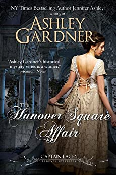 The Hanover Square Affair (Captain Lacey Regency Mysteries Book 1) (English Edition) von [Gardner, Ashley, Ashley, Jennifer]