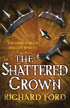 The Shattered Crown (Steelhaven: Book Two) by [Ford, Richard]