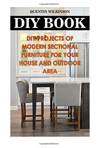 DIY Book: DIY Projects Of Modern Sectional Furniture for Your House and Outdoor Area -