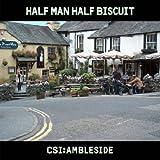 Songtexte von Half Man Half Biscuit - CSI:Ambleside