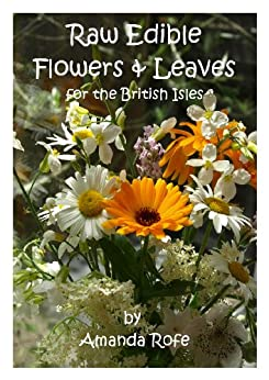 Raw Edible Flowers and Leaves for the British Isles by [Rofe, Amanda]