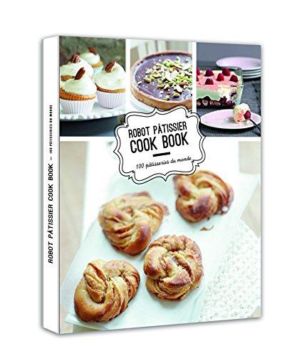 Robot pâtissier cook book 100 pâtisseries du monde par Collectif