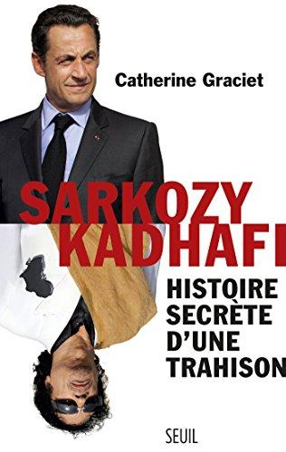 Sarkozy-Kadhafi. Histoire secrte d'une trahison: Histoire secrte d'une trahison