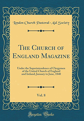 The Church of England Magazine, Vol. 8: Under the Superintendence of Clergymen of the United Church of England and Ireland; January to June, 1840 (Classic Reprint)