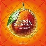 L'arancia siciliana. E tutti gli agrumi dell'isola. Storie, curiosità + 30 ricette insolite