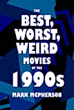 The Best, Worst, Weird Movies of the 1990s