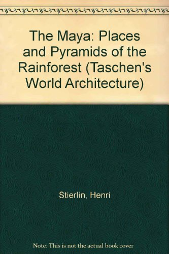 The Maya: Places and Pyramids of the Rainforest (Taschen's World Architecture S.)