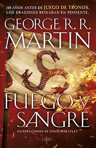 Fuego y Sangre (Canción de hielo y fuego): 300 años antes de Juego de tronos. Historia de los Targaryen por George R. R. Martin