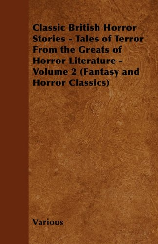 Classic British Horror Stories - Tales of Terror From the Greats of Horror Literature - Volume 2 (Fantasy and Horror Classics)