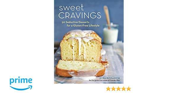 Sweet Cravings 50 Seductive Desserts For A Gluten Free