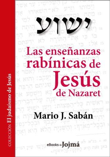 Las enseñanzas rabínicas de Jesús de Nazaret (El Judaísmo de Jesús nº 1) (Spanish Edition)