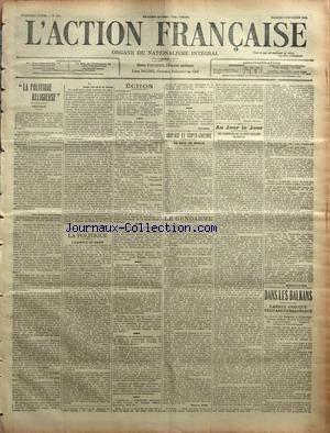 ACTION FRANCAISE (L') [No 314] du 09/11/1912 - ILA POLITIQUE RELIGIEUSEî - PREFACE PAR CHARLES MAURRAS LA POLITIQUE - L'EXEMPLE DE SAVOF ECHOS PAR RIVAROL TRIPLICE ET TRIPLE-ENTENTE - LA NOTE DE BERLIN PAR J.B. LE GENDARME PAR MAURICE PUJO - UN CANARD PAR MAXIME BRIENNE AU JOUR LE JOUR - LES SABOTEURS DE LA BOXE ANGLAISE EN FRANCE PAR ANDRE GAUCHER DANS LES BALKANS - L'ARMEE GRECQUE S'EMPARE DE SALONIQUE.