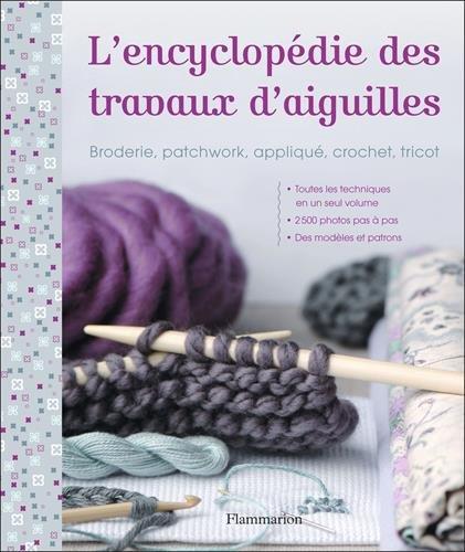 L'encyclopédie des travaux d'aiguilles : Broderie, patchwork, appliqué, crochet, tricot