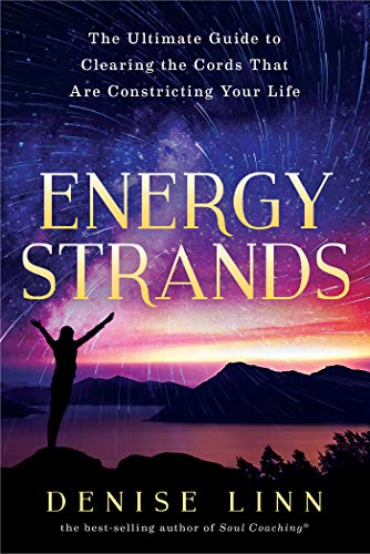 Energy Strands: The Ultimate Guide to Clearing the Cords That Are Constricting Your Life por Denise Linn