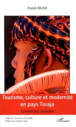 Tourisme, culture et modernité en pays Toraja: (Sulawesi-Sud, Indonésie) par Franck Michel