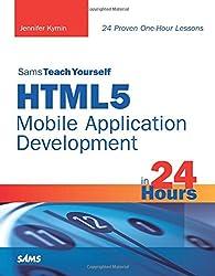 HTML5 Mobile Application Development in 24 Hours, Sams Teach Yourself (Sams Teach Yourself...in 24 Hours (Paperback))