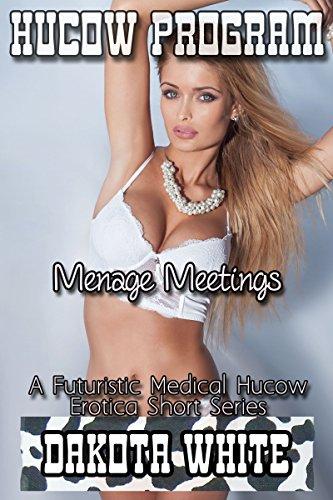 Menage Meetings: A Futuristic Medical Hucow Erotica Short Series (Hucow Program Book 4) (English Edition) -
