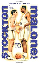 Stockton to Malone: The Rise of the Utah Jazz by Roland Lazenby (1998-03-01)