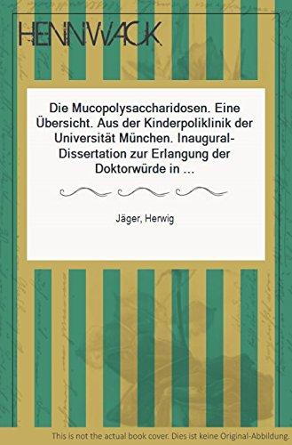 Die Mucopolysaccharidosen. Eine Übersicht. Aus der Kinderpoliklinik der Universität München. Inaugural-Dissertation zur Erlangung der Doktorwürde in der gesamten Medizin.