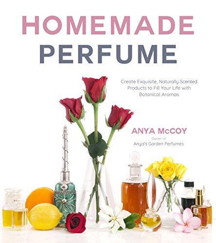 Homemade Perfume from Nature por Anya McCoy