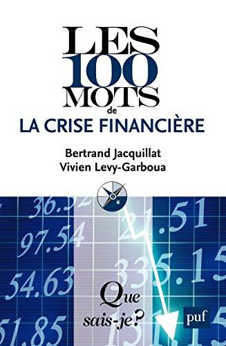 Les 100 mots de la crise financire:  Que sais-je ?  n 3846
