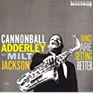 THINGS ARE GETTING BETTER +2(ltd.reissue) by CANNONBALL ADDERLEY WITH MILT JACKSON (2005-06-22)