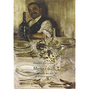 Magna E Tasi! Paralipomeni A Una Storia Di Verona In Cucina