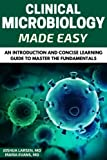 #9: Clinical Microbiology Made Easy: An Introduction and Concise Learning Guide to Master the Fundamentals