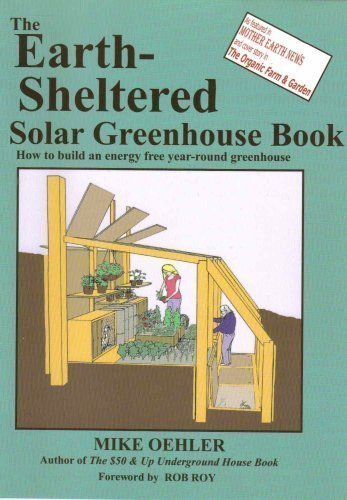 The Earth-sheltered Solar Greenhouse Book: How to Build an Energy Free Year-round Greenhouse of Oehler, Mike on 06 June 2007
