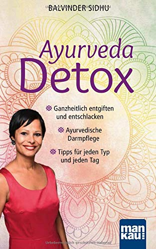 Ayurveda Detox: Ganzheitlich entgiften und entschlacken / Ayurvedische Darmpflege / Tipps für jeden Typ und jeden Tag