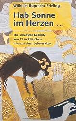 Hab Sonne im Herzen: Die schönsten Gedichte von Cäsar Flaischlen mitsamt einer Lebensskizze