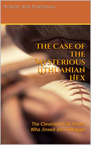 The Case of the Mysterious Lithuanian Hex: The Cleveland Cab Driver Who Jinxed Joe DiMaggio (Baseball Chronicles Book 1) (English Edition)