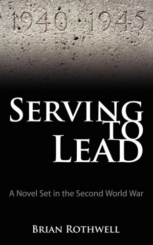 Serving to Lead: A Novel Set in the Second World War