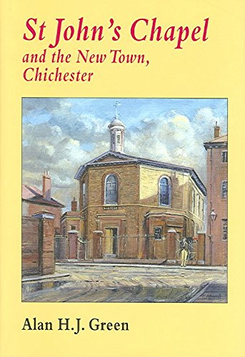 [(Chichester St John's Chapel and the New Town)] [By (author) Alan Green] published on (October, 2005)