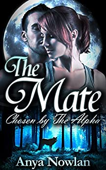 The Mate: Chosen by the Alpha (Smutty Shifter Shorts Book 1) (English Edition) von [Nowlan, Anya]